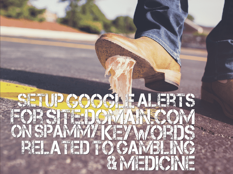 Setup Google Alerts for spammy keywords related to gambling and medicine - Conrad O'Connell